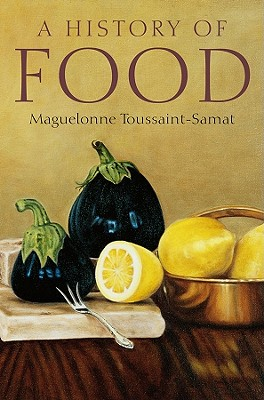 A History of Food By Toussaint-Samat, Maguelonne/ Bell, Anthea (TRN)